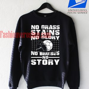 No Grass stains no glory Sweatshirt