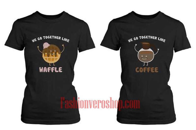 We Go Together Like Waffle and Coffee BFF Couple T Shirt women