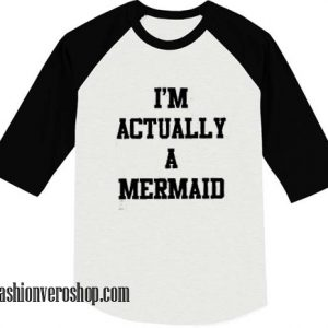 im actually a mermaid raglan shirt
