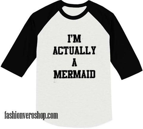 i'm actually a mermaid raglan shirt