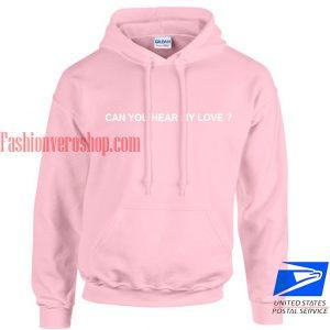 Can you Hear my love hoodie
