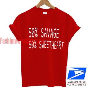 50 % savage sweatheart T shirt