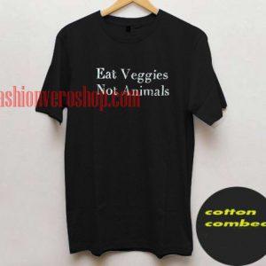Eat veggies not animals T shirt