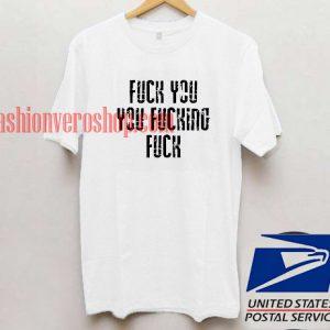 Fuck You,You Fucking T shirt