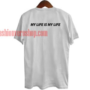 My life is my life T shirt