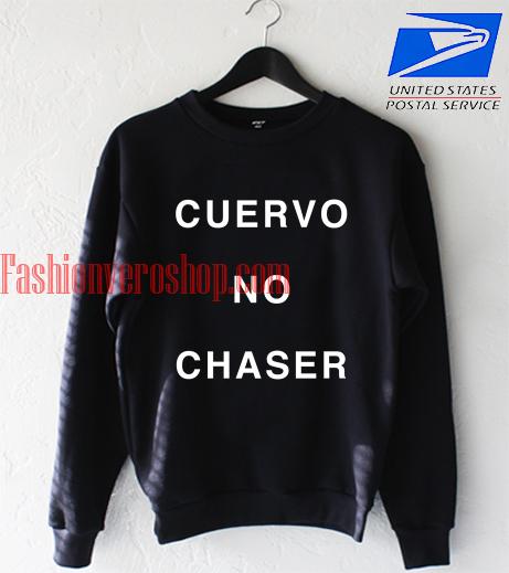 cuervo no chaser sweatshirt