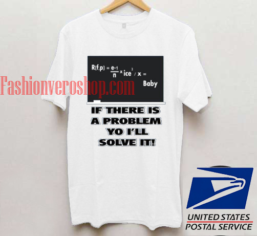 If There Is A Problem Yo I'll Solve It T Shirt Unisex