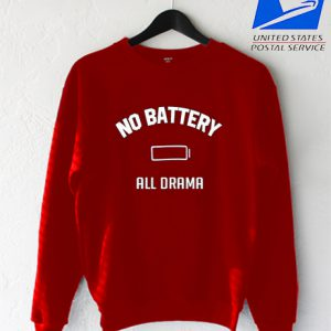 no battery all drama Sweatshirt