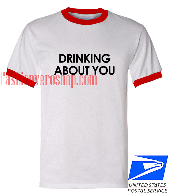 Unisex ringer tshirt DRINKING ABOUT YOU