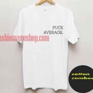 Fuck average T shirt