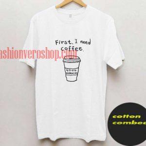 I Need Coffee Tee T shirt