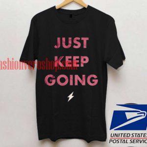 Just Keep Going T shirt