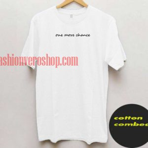 One more chance T shirt