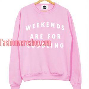 Weekends Are For Cuddling Sweatshirt