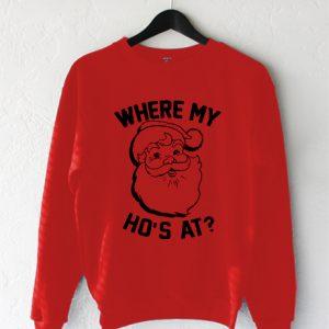 WHERE MY HO'S AT SANTA CLAUS Sweatshirt