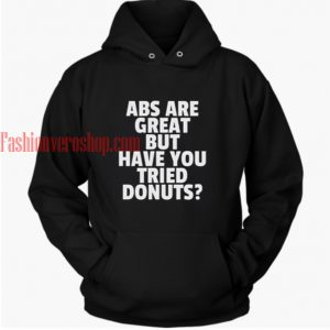 abs great but have you tried donuts hoodie
