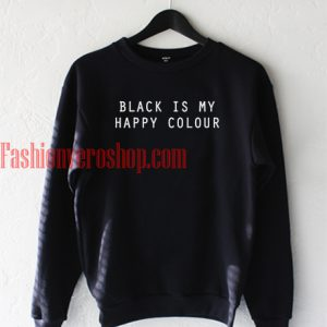 black is my happy color Sweatshirt