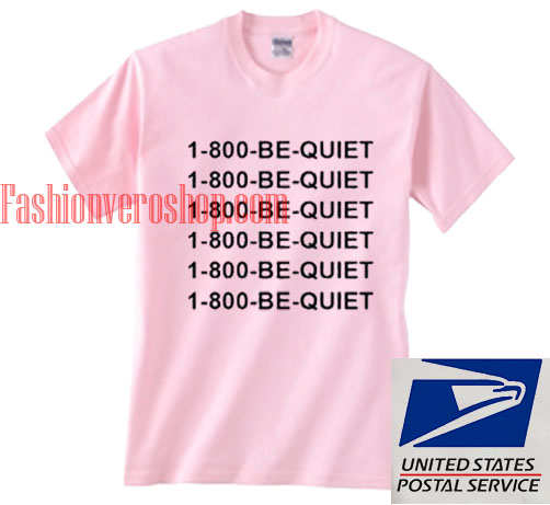 1 800 be quiet T shirt
