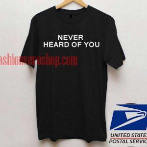 Never heard of you T shirt