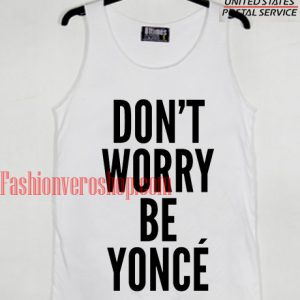 don't worry be yonce Tank top