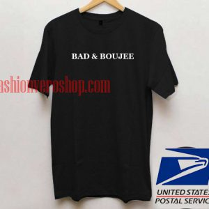 Bad And Boujee T shirt