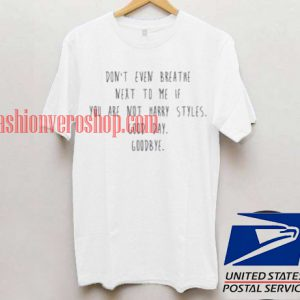Don't even breath next to me Harry Styles T shirt