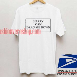 Harry Can Drag Me Down T shirt