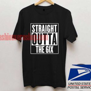 Straight Outta the 6ix T shirt