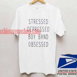 Stressed Depressed Boy Band Obsessed T shirt