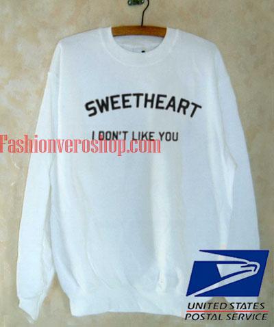 Sweetheart I Dont Like You Sweatshirt