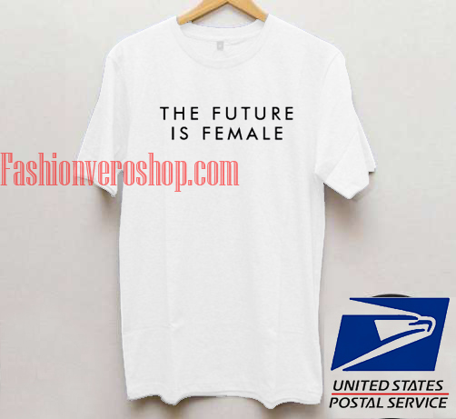 The Future Is Female White T shirt