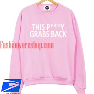 This Pussy Grabs Back Sweatshirt