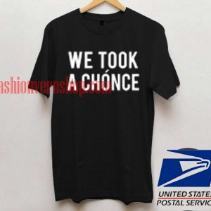 We Took A Chonce T shirt