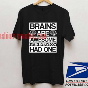 brains are awesome T shirt