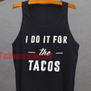i do it for the tacos Tank top