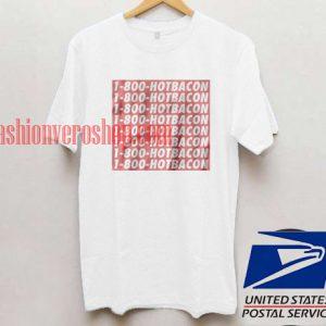 1-800-hotbacon T shirt