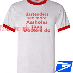 Unisex ringer tshirt - Bartenders see more Assholes than Doctor