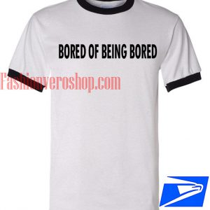 Unisex ringer tshirt Bored Of Being Bored