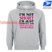 I Am Not Short I Am Just Compact And Ridiculously Adorable HOODIE