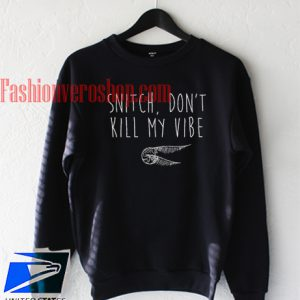 Snitch Don't Kill My Vibe Harry Potter Sweatshirt