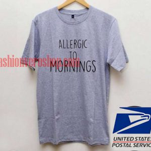 Allergic to mornings Unisex adult T shirt