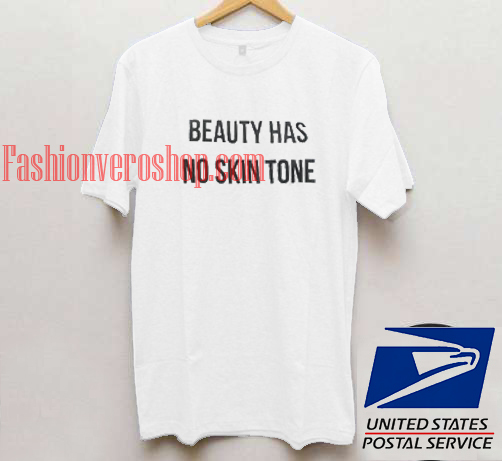 Beauty has no skin tone t shirt men and t shirt women by fashionveroshop