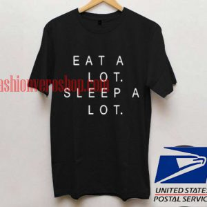 Eat a lot sleep a lot Unisex adult T shirt