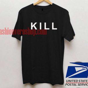 Kill T shirt