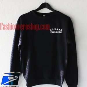 No hard feelings Sweatshirt