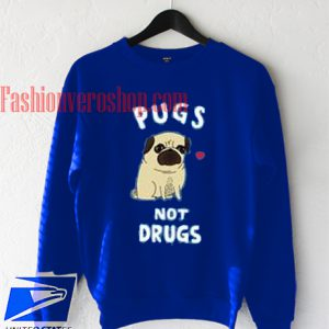 Pugs Not Drugs Blue Sweatshirt