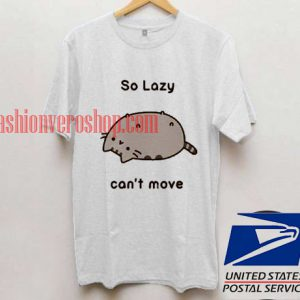 So Lazy Can't Move Unisex adult T shirt