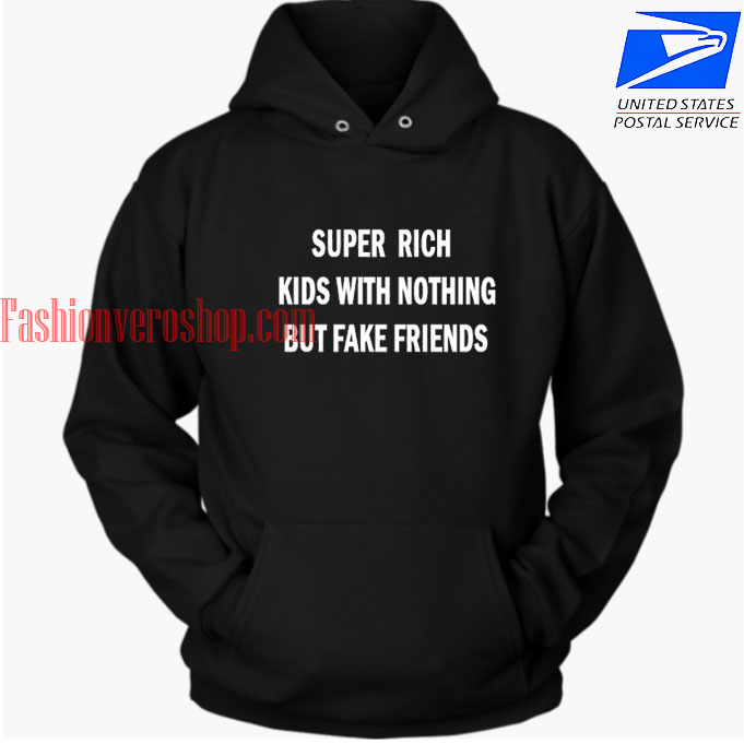 Super Rich Kids With Nothing But Fake Friends HOODIE
