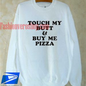 Touch My Butt & Buy Me Pizza Sweatshirt