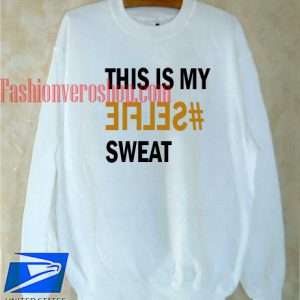 this is my selfie sweat Sweatshirt